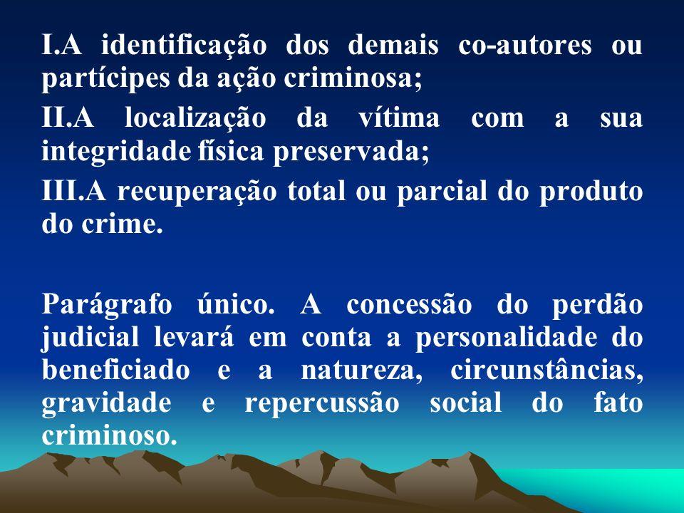 A identificação dos demais co-autores ou partícipes da ação criminosa;