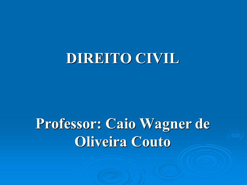 DIREITO CIVIL Professor: Caio Wagner de Oliveira Couto