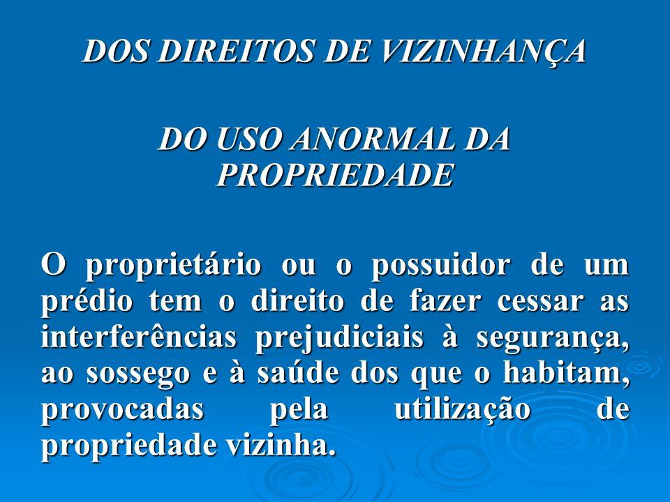 DOS DIREITOS DE VIZINHANÇA DO USO ANORMAL DA PROPRIEDADE