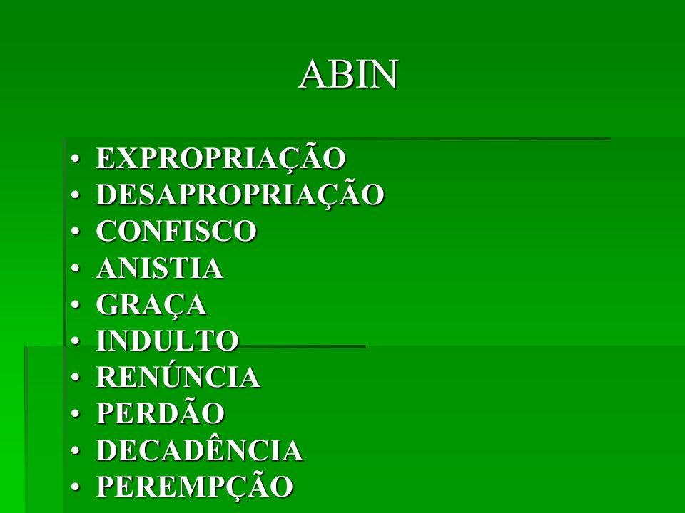 ABIN EXPROPRIAÇÃO DESAPROPRIAÇÃO CONFISCO ANISTIA GRAÇA INDULTO