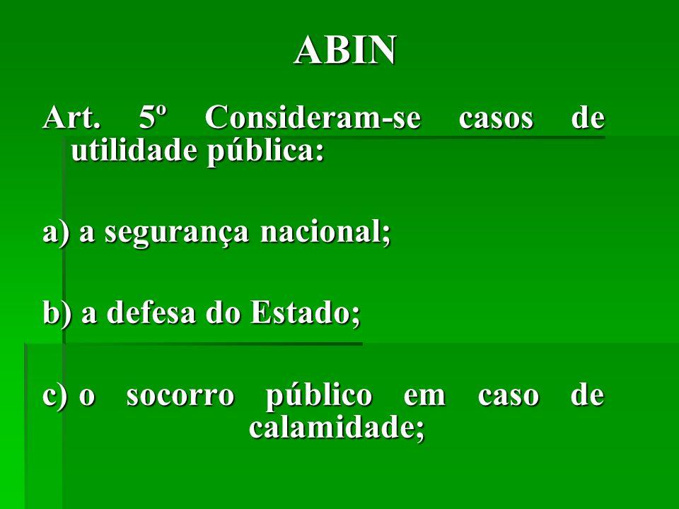 ABIN Art. 5º Consideram-se casos de utilidade pública: