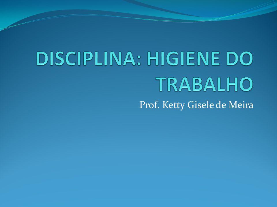 DISCIPLINA: HIGIENE DO TRABALHO