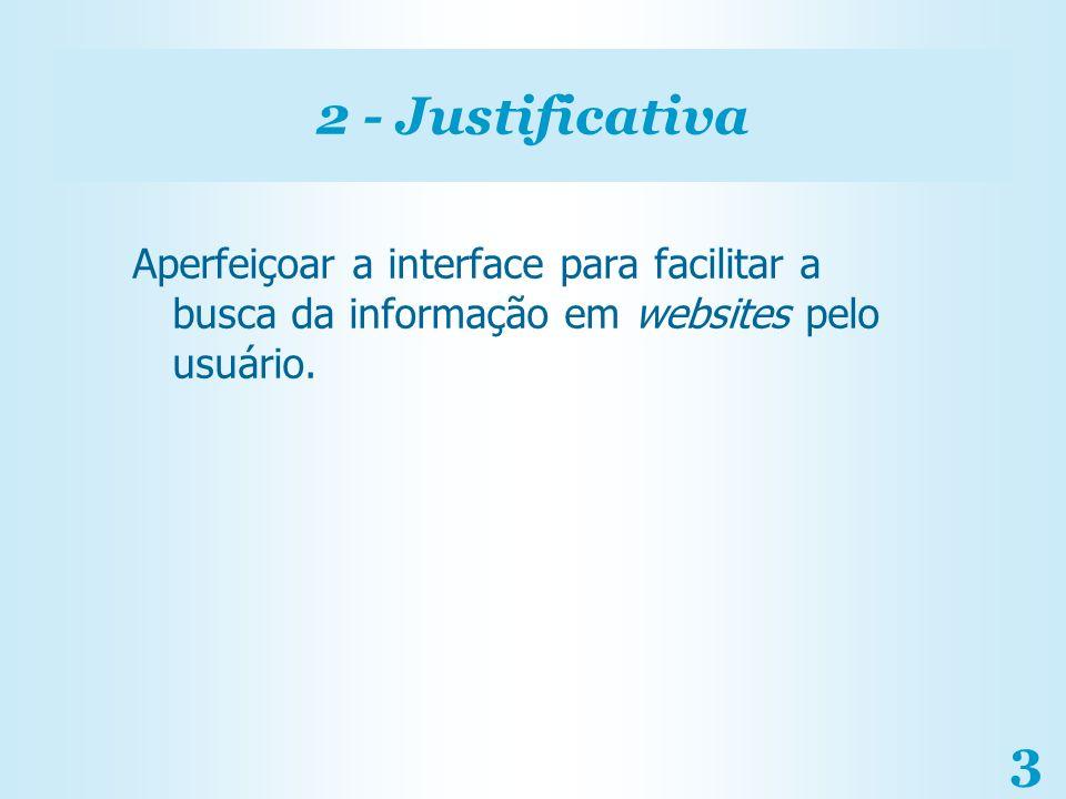 2 - Justificativa Aperfeiçoar a interface para facilitar a busca da informação em websites pelo usuário.
