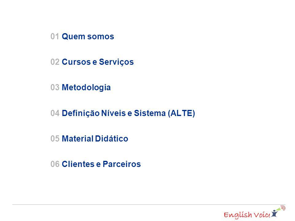 01 Quem somos 02 Cursos e Serviços. 03 Metodologia. 04 Definição Níveis e Sistema (ALTE) 05 Material Didático.
