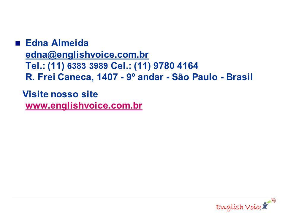 Edna Almeida edna@englishvoice. com. br Tel. : (11) 6383 3989 Cel