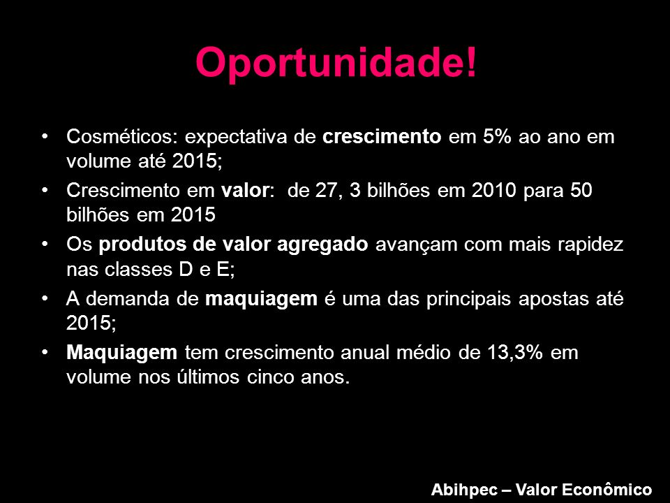 Oportunidade! Cosméticos: expectativa de crescimento em 5% ao ano em volume até 2015;