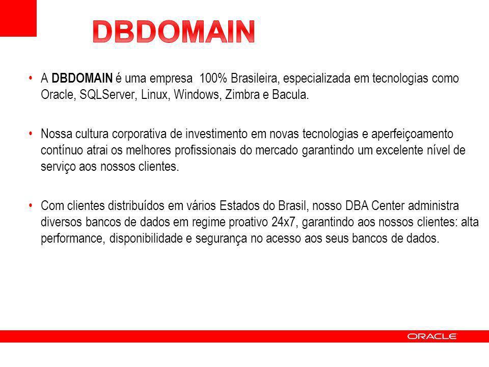 DBDOMAIN A DBDOMAIN é uma empresa 100% Brasileira, especializada em tecnologias como Oracle, SQLServer, Linux, Windows, Zimbra e Bacula.