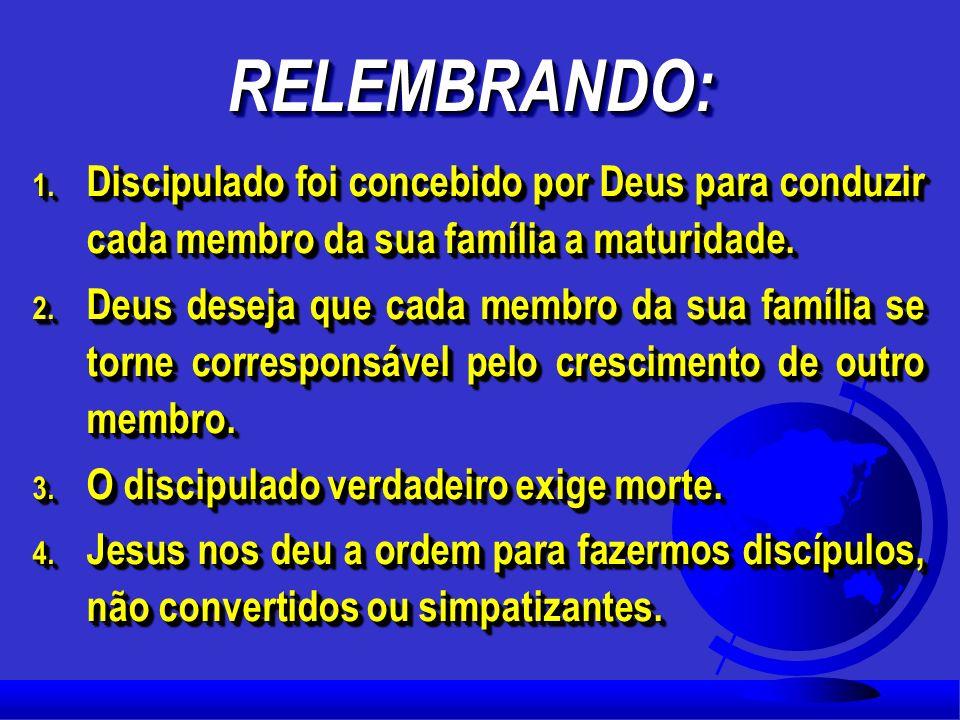 RELEMBRANDO: Discipulado foi concebido por Deus para conduzir cada membro da sua família a maturidade.