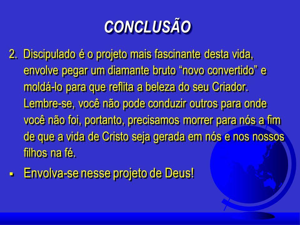 CONCLUSÃO Envolva-se nesse projeto de Deus!