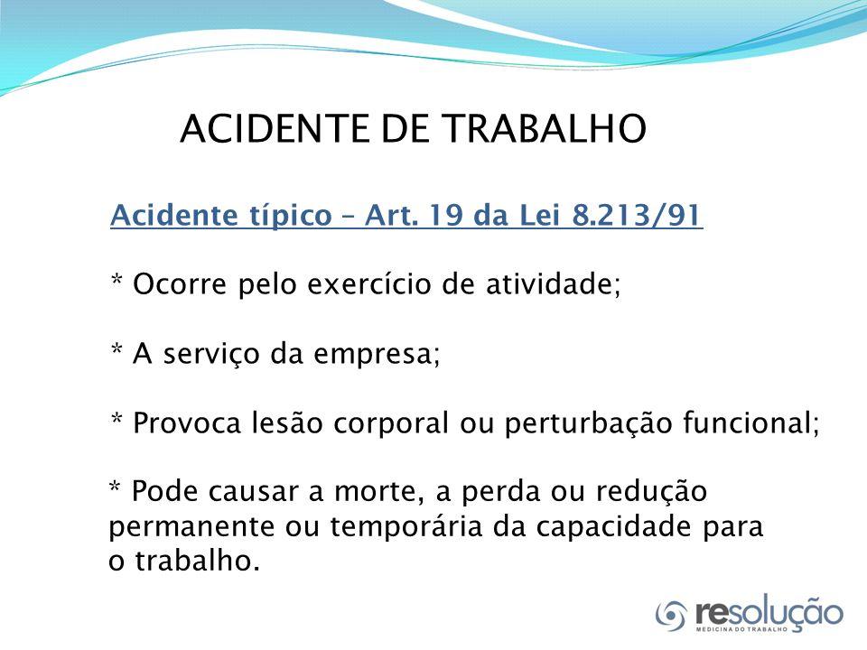 ACIDENTE DE TRABALHO Acidente típico – Art. 19 da Lei 8.213/91