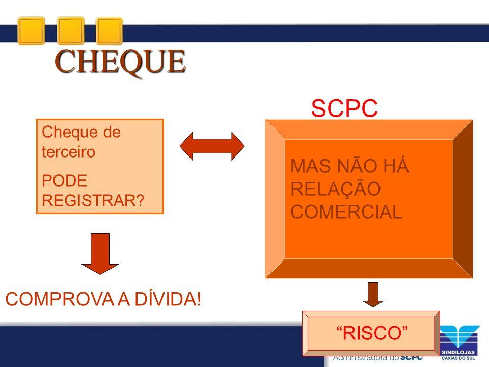 CHEQUE SCPC MAS NÃO HÁ RELAÇÃO COMERCIAL COMPROVA A DÍVIDA! RISCO
