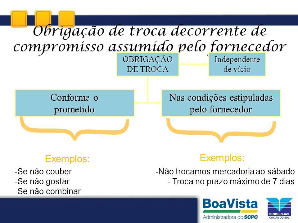Obrigação de troca decorrente de compromisso assumido pelo fornecedor