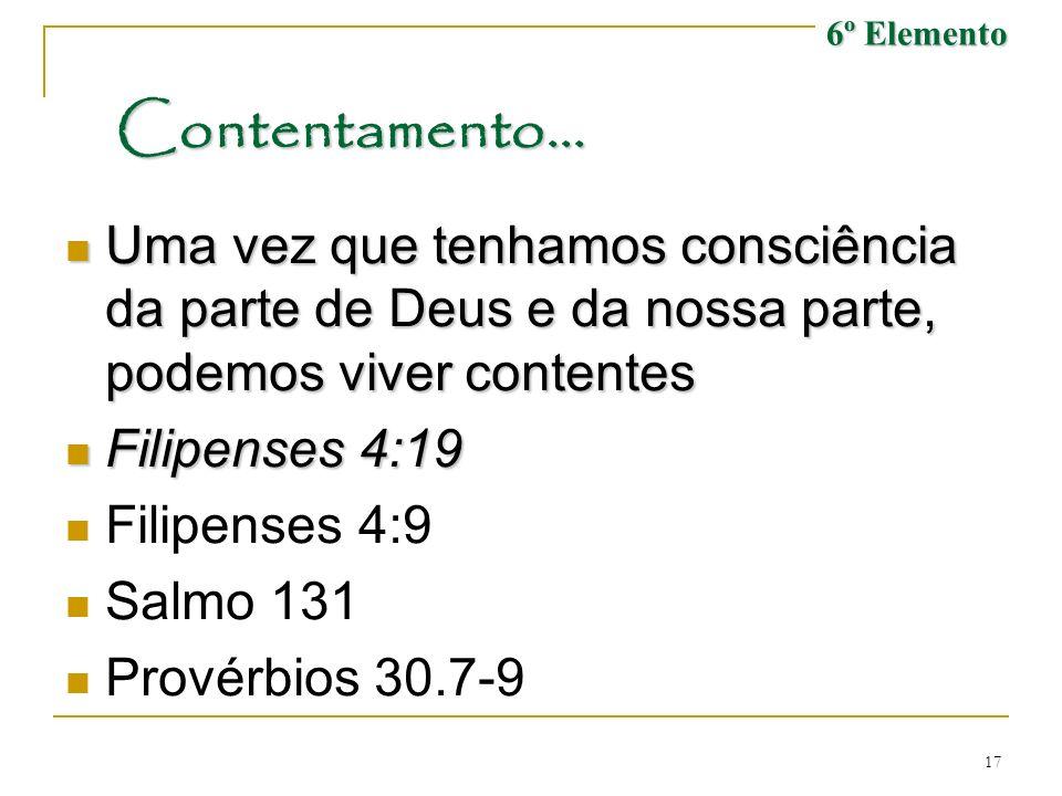 6º Elemento Contentamento... Uma vez que tenhamos consciência da parte de Deus e da nossa parte, podemos viver contentes.