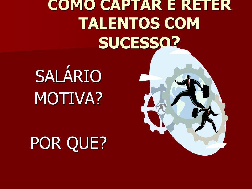 COMO CAPTAR E RETER TALENTOS COM SUCESSO