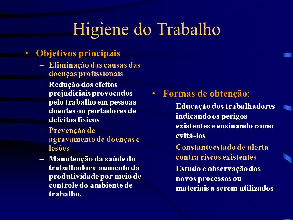 Higiene do Trabalho Objetivos principais: Formas de obtenção: