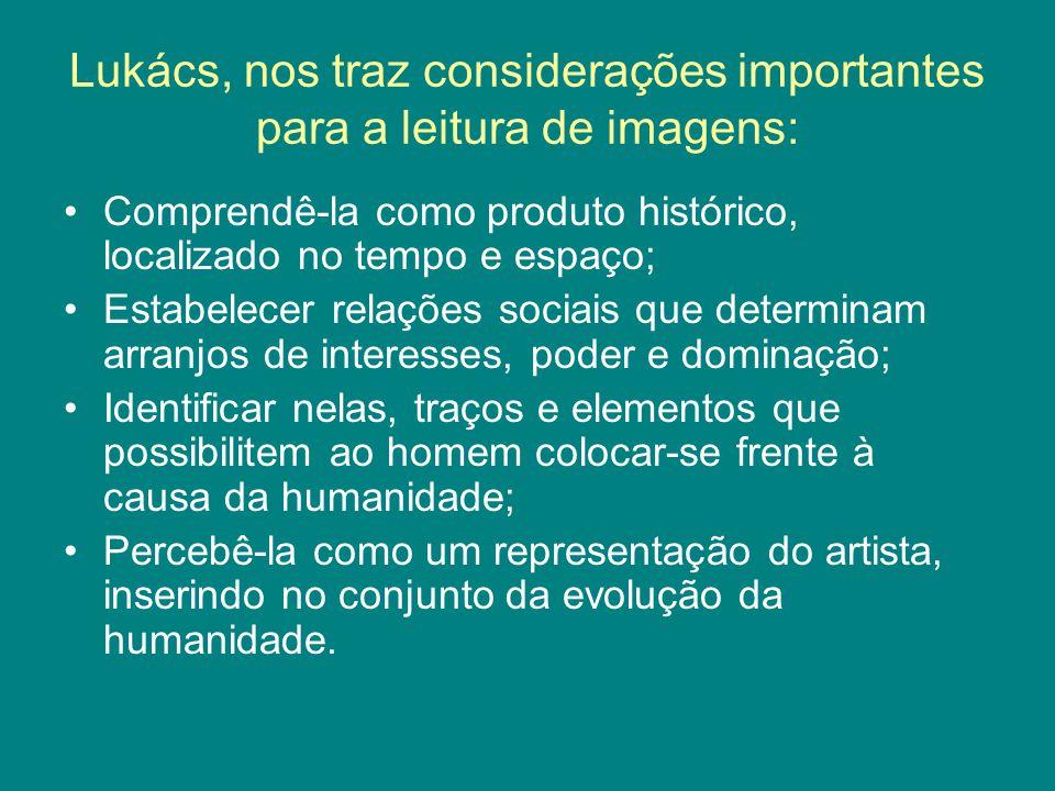 Lukács, nos traz considerações importantes para a leitura de imagens: