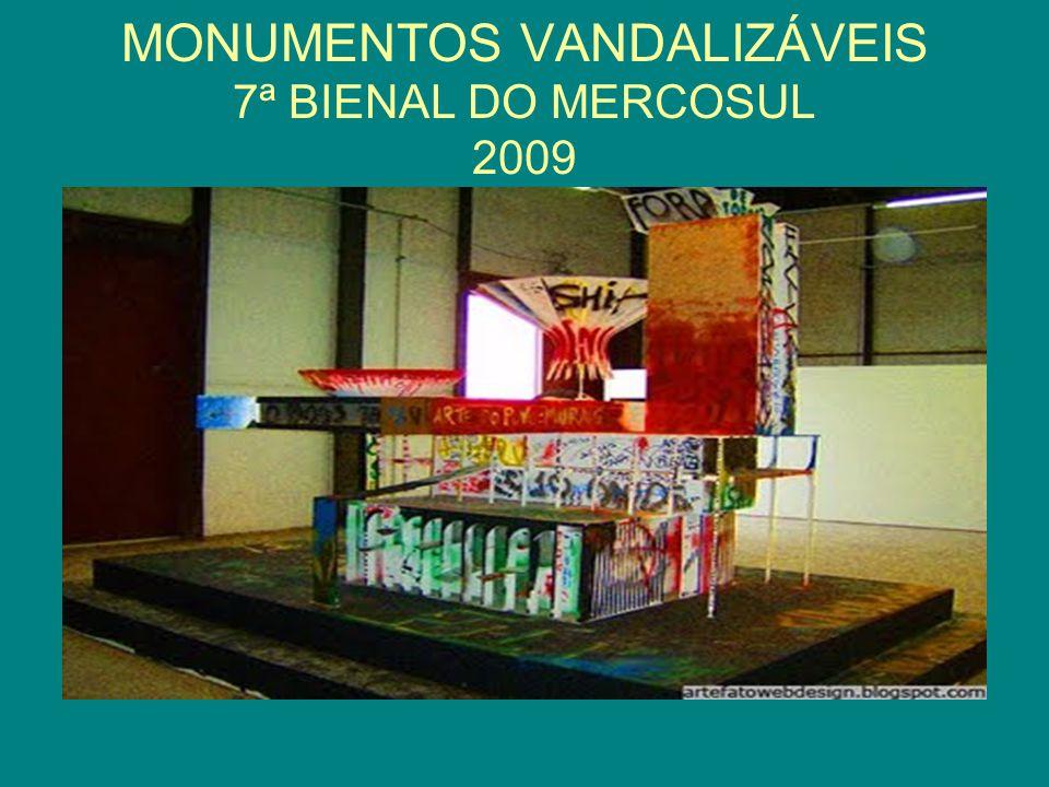 MONUMENTOS VANDALIZÁVEIS 7ª BIENAL DO MERCOSUL 2009