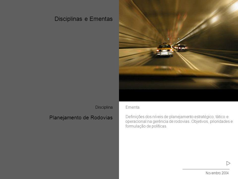 Disciplinas e Ementas Planejamento de Rodovias Novembro 2004 Ementa