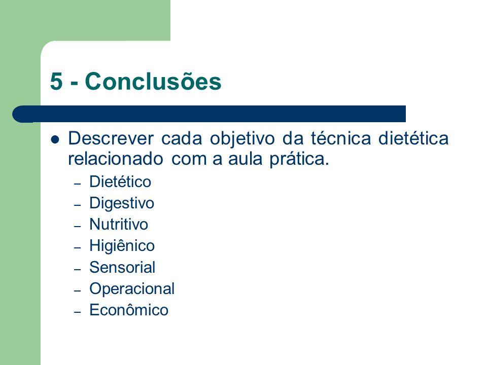 5 - Conclusões Descrever cada objetivo da técnica dietética relacionado com a aula prática. Dietético.