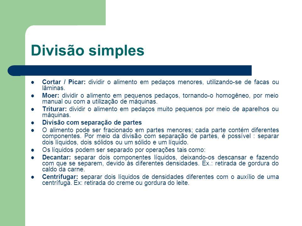 Divisão simples Cortar / Picar: dividir o alimento em pedaços menores, utilizando-se de facas ou lâminas.