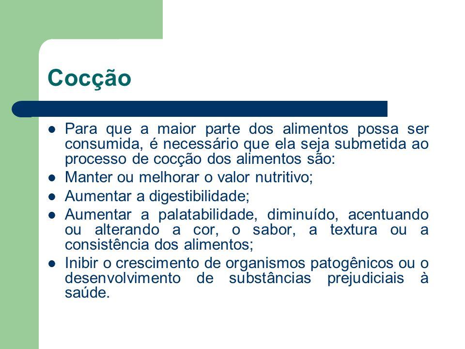 Cocção Para que a maior parte dos alimentos possa ser consumida, é necessário que ela seja submetida ao processo de cocção dos alimentos são: