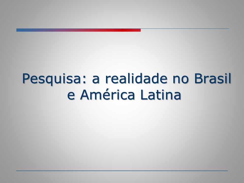 Pesquisa: a realidade no Brasil e América Latina