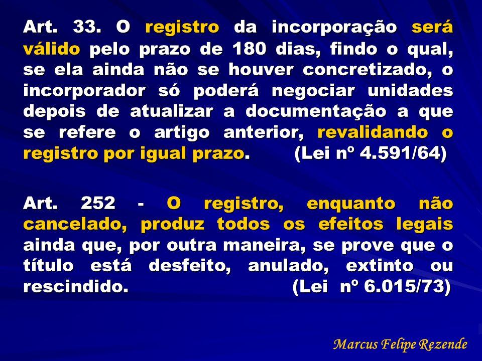 Art. 33. O registro da incorporação será válido pelo prazo de 180 dias, findo o qual, se ela ainda não se houver concretizado, o incorporador só poderá negociar unidades depois de atualizar a documentação a que se refere o artigo anterior, revalidando o registro por igual prazo. (Lei nº 4.591/64)