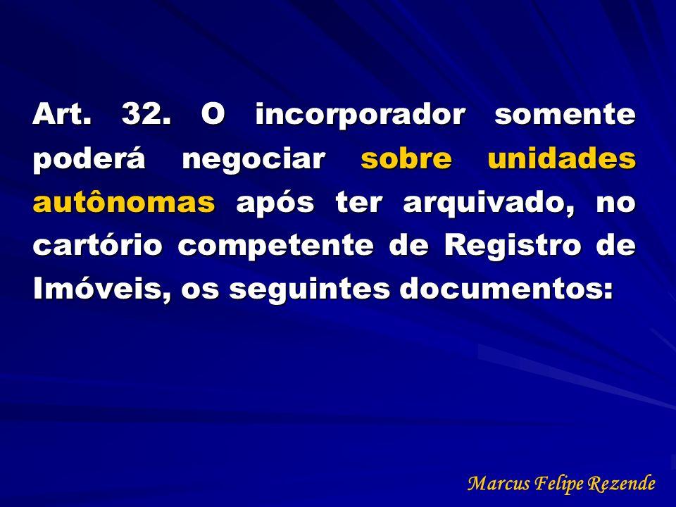 Art. 32. O incorporador somente poderá negociar sobre unidades autônomas após ter arquivado, no cartório competente de Registro de Imóveis, os seguintes documentos: