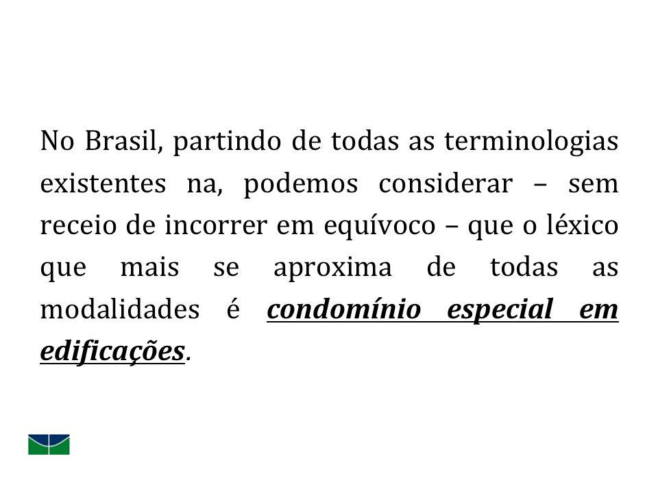 No Brasil, partindo de todas as terminologias existentes na, podemos considerar – sem receio de incorrer em equívoco – que o léxico que mais se aproxima de todas as modalidades é condomínio especial em edificações.
