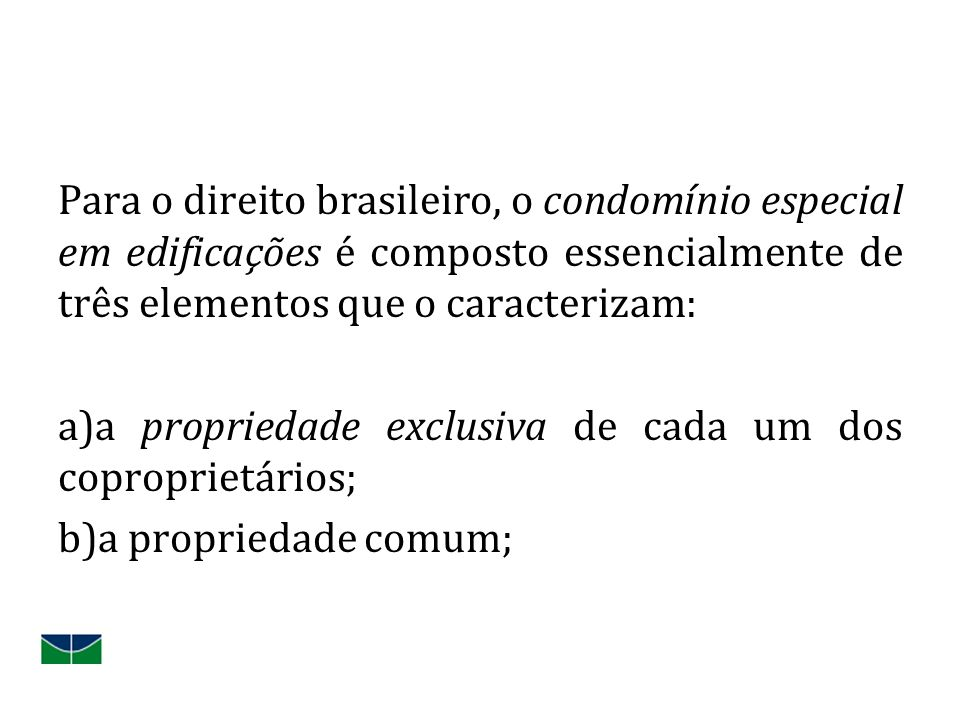 Para o direito brasileiro, o condomínio especial em edificações é composto essencialmente de três elementos que o caracterizam: