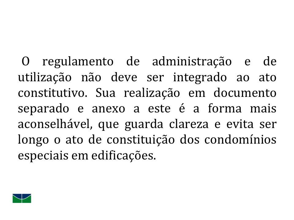 O regulamento de administração e de utilização não deve ser integrado ao ato constitutivo.