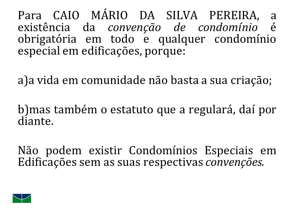 Para CAIO MÁRIO DA SILVA PEREIRA, a existência da convenção de condomínio é obrigatória em todo e qualquer condomínio especial em edificações, porque: