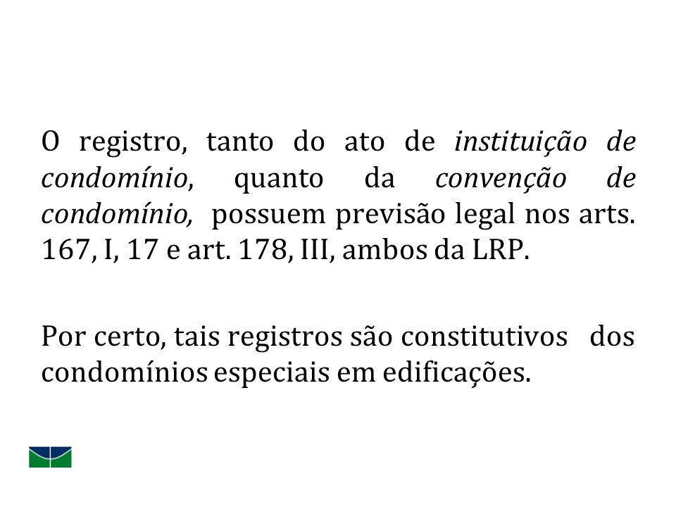 O registro, tanto do ato de instituição de condomínio, quanto da convenção de condomínio, possuem previsão legal nos arts.
