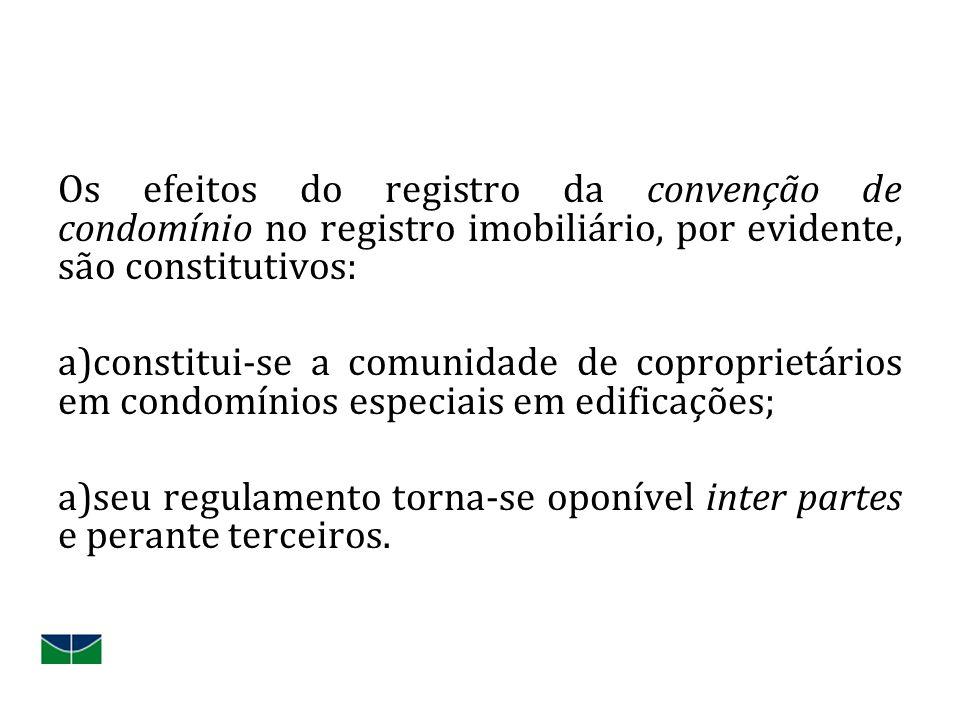 Os efeitos do registro da convenção de condomínio no registro imobiliário, por evidente, são constitutivos: