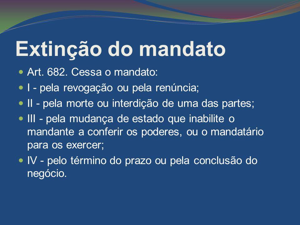 Extinção do mandato Art. 682. Cessa o mandato: