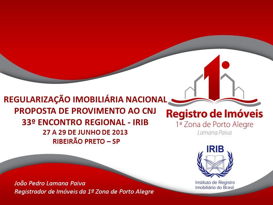 REGULARIZAÇÃO IMOBILIÁRIA NACIONAL PROPOSTA DE PROVIMENTO AO CNJ 33º ENCONTRO REGIONAL - IRIB 27 A 29 DE JUNHO DE 2013 RIBEIRÃO PRETO – SP