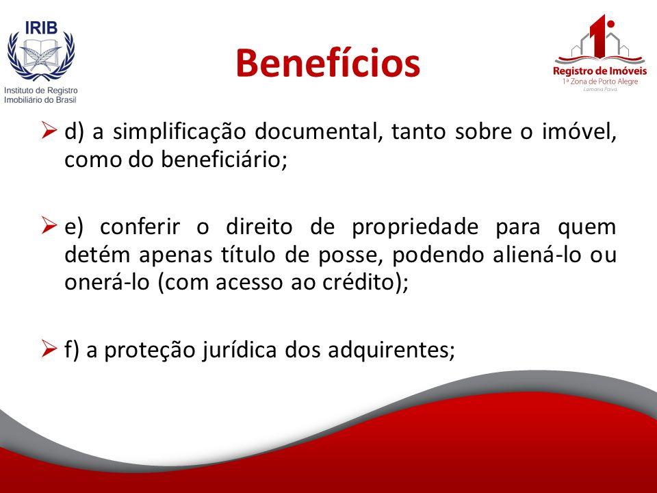 Benefícios d) a simplificação documental, tanto sobre o imóvel, como do beneficiário;
