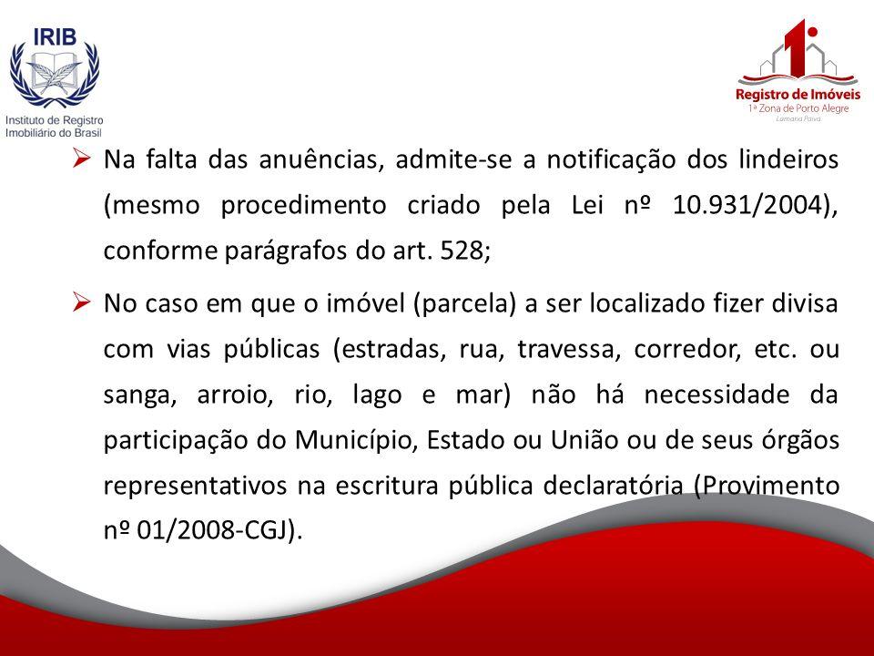 Na falta das anuências, admite-se a notificação dos lindeiros (mesmo procedimento criado pela Lei nº 10.931/2004), conforme parágrafos do art. 528;
