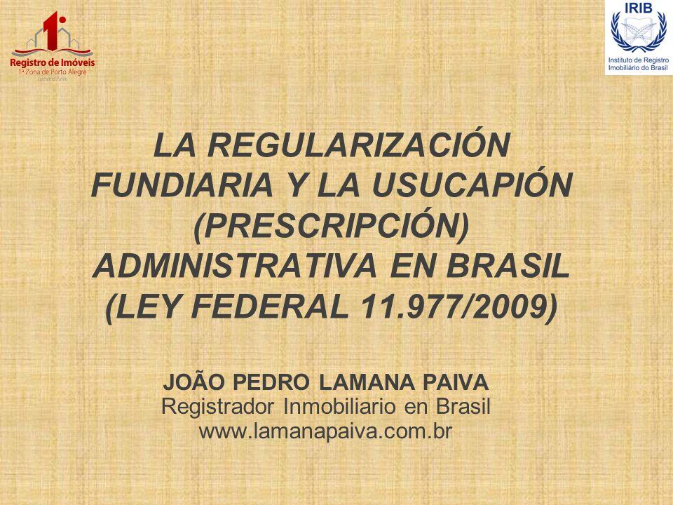 LA REGULARIZACIÓN FUNDIARIA Y LA USUCAPIÓN (PRESCRIPCIÓN) ADMINISTRATIVA EN BRASIL (LEY FEDERAL 11.977/2009)