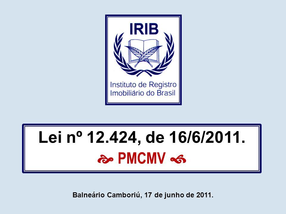 Lei nº 12.424, de 16/6/2011.  PMCMV  Balneário Camboriú, 17 de junho de 2011.