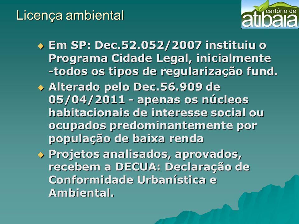 Licença ambiental Em SP: Dec.52.052/2007 instituiu o Programa Cidade Legal, inicialmente -todos os tipos de regularização fund.
