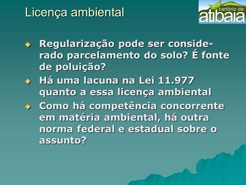 Licença ambiental Regularização pode ser conside-rado parcelamento do solo É fonte de poluição