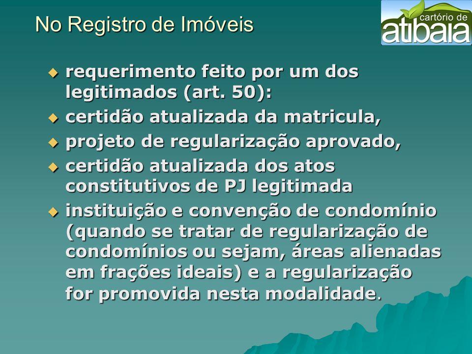 No Registro de Imóveis requerimento feito por um dos legitimados (art. 50): certidão atualizada da matricula,