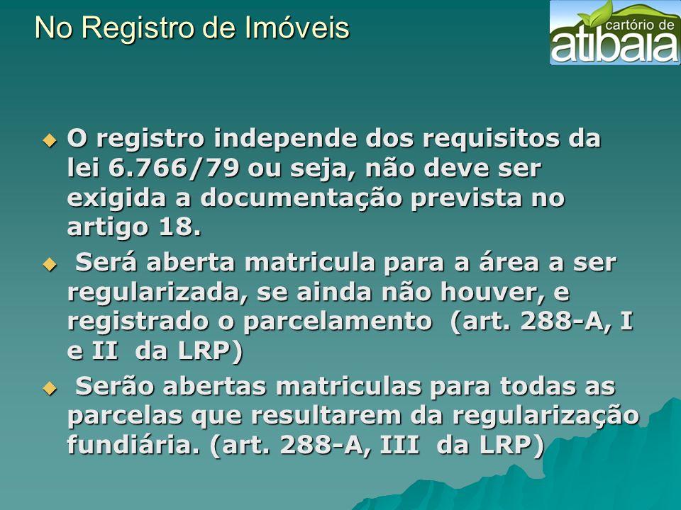 No Registro de Imóveis O registro independe dos requisitos da lei 6.766/79 ou seja, não deve ser exigida a documentação prevista no artigo 18.