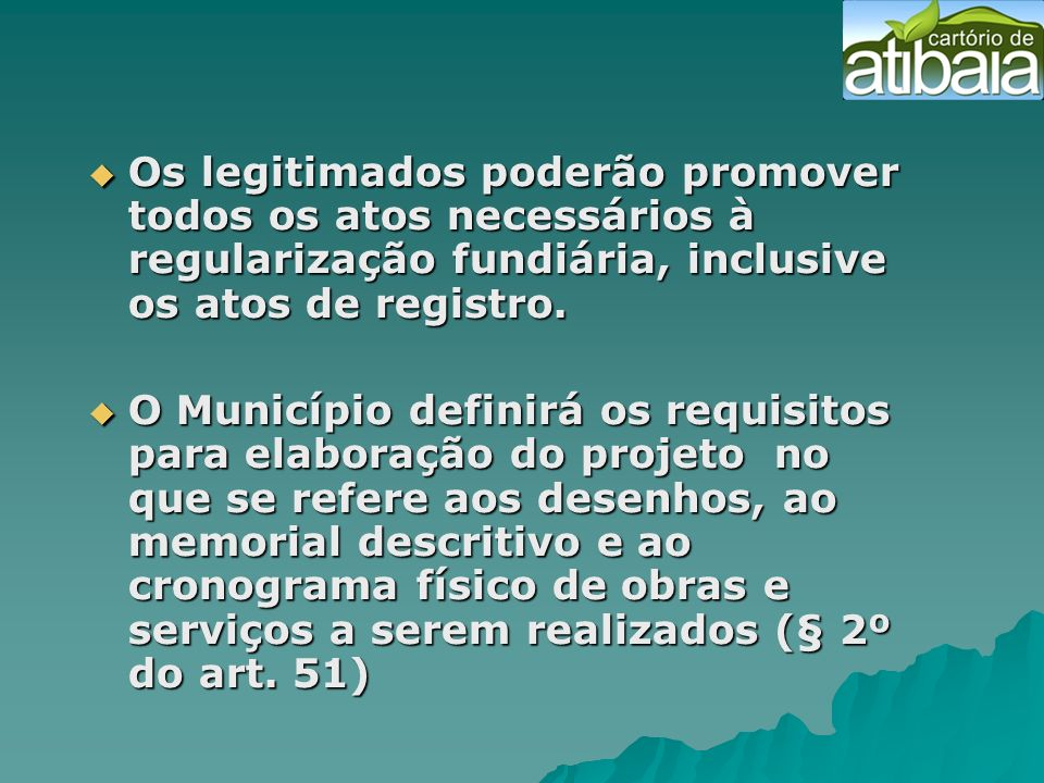 Os legitimados poderão promover todos os atos necessários à regularização fundiária, inclusive os atos de registro.