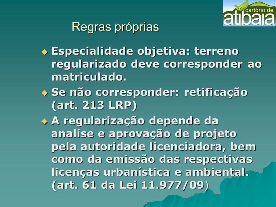 Regras próprias Especialidade objetiva: terreno regularizado deve corresponder ao matriculado. Se não corresponder: retificação (art. 213 LRP)