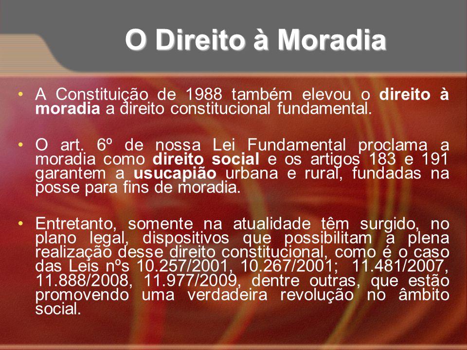 O Direito à Moradia A Constituição de 1988 também elevou o direito à moradia a direito constitucional fundamental.