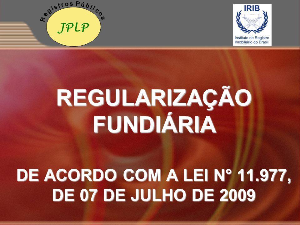JPLPR e g i s t r o s P ú b l i c o s. REGULARIZAÇÃO FUNDIÁRIA DE ACORDO COM A LEI N° 11.977, DE 07 DE JULHO DE 2009.