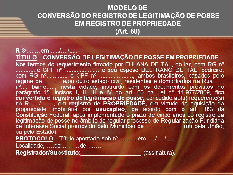 MODELO DE CONVERSÃO DO REGISTRO DE LEGITIMAÇÃO DE POSSE EM REGISTRO DE PROPRIEDADE (Art. 60)