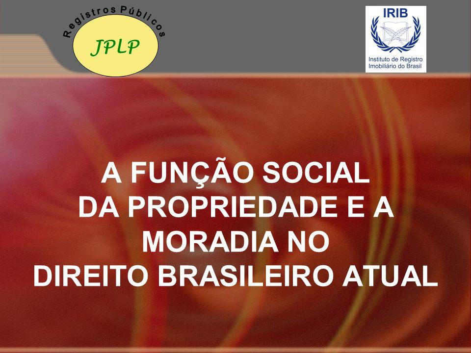 A FUNÇÃO SOCIAL DA PROPRIEDADE E A MORADIA NO DIREITO BRASILEIRO ATUAL